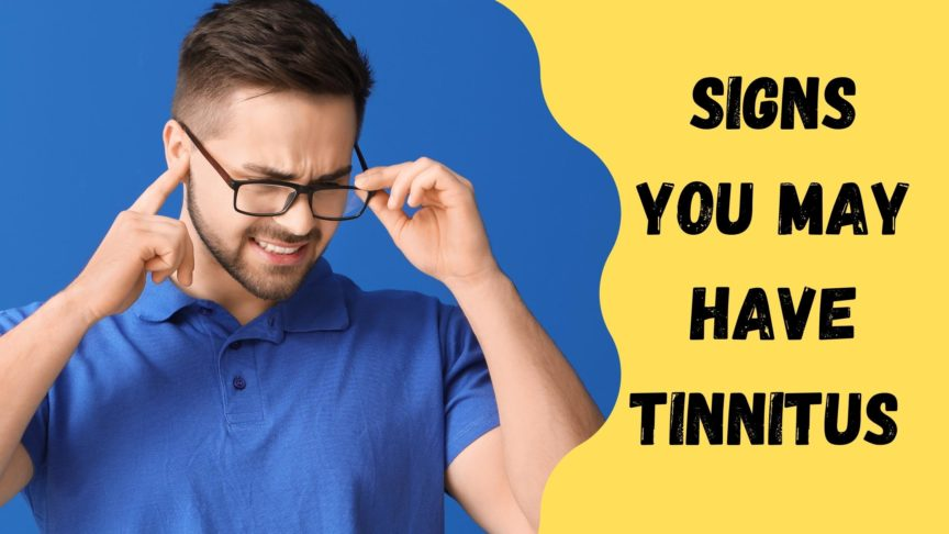 Signs You May Have Tinnitus