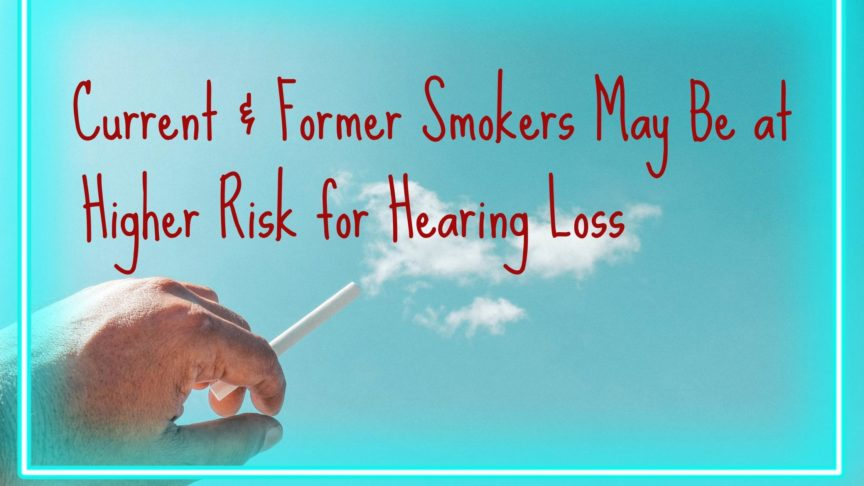 Current & Former Smokers May Be at Higher Risk for Hearing Loss